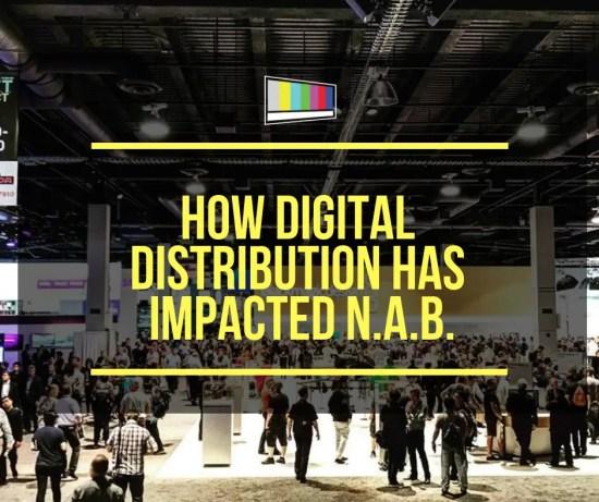 How Digital Distribution Has Impacted NAB