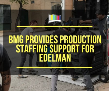BMG Provides Production Staffing Support for Edelman