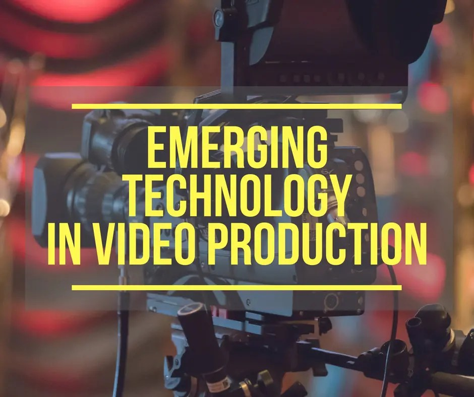 Emerging Technology in Video Production