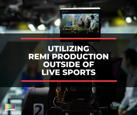 Utilizing REMI Production Outside Live Sports