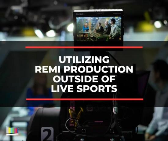 Utilizing REMI Production Outside Live Sports