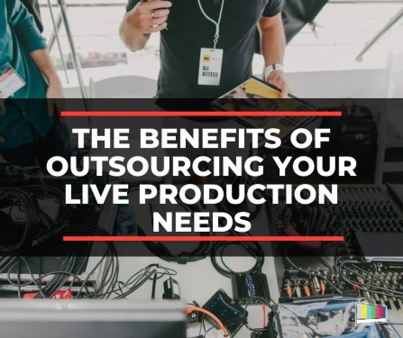 The Benefits of Outsourcing Your Live Production Needs
