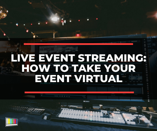 Live Event Streaming: How to Take Your Event Virtual