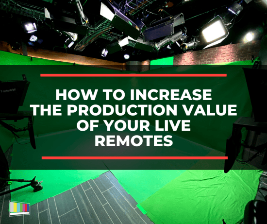 How to Increase the Production Value of Your Live Remote