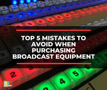 Top 5 Mistakes to Avoid When Purchasing Broadcast Equipment