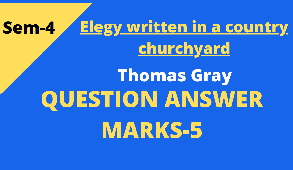 Elegy Written in a Country Churchyard by Thomas Grey Questions and Answer Mark 5