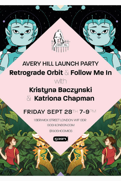 Gosh! Comics Hosts the London Launch for Avery Hill's 'Follow Me In' and 'Retrograde Orbit' - Meet Katriona Chapman and Kristyna Baczynski on Sept 28th