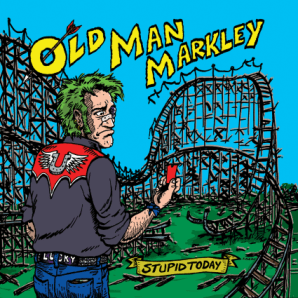 Old Man Markley - Stupid Today