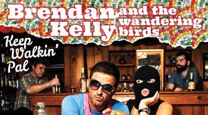 Album Review: Brendan Kelly and the Wandering Birds – <i>Keep Walkin' Pal</i>