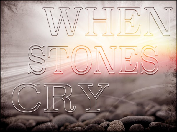 When Stones Cry