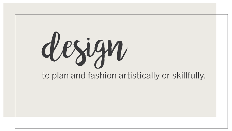 Graphic Design definition: to plan and fashion artistically or skillfully.