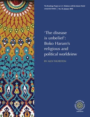 'The disease is unbelief': Boko Haram's religious and political worldview by Alex Thurston