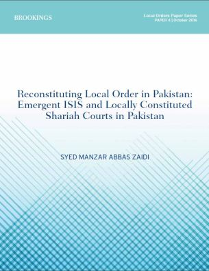 """Reconstituting local order in Pakistan: Emergent ISIS and locally constituted Shariah courts in Pakistan"" by Manzar Zaidi"