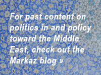 For past content on politics in and policy toward the Middle East, check out the Markaz blog.
