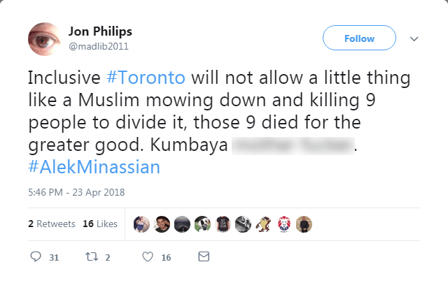 """Tweet reading: """"Inclusive #Toronto will not allow a little thing like a Muslim mowing down and killing 9 people to divide it, those 9 died for the greater good. Kumbaya m*** f****. #AlekMinassian"""""""