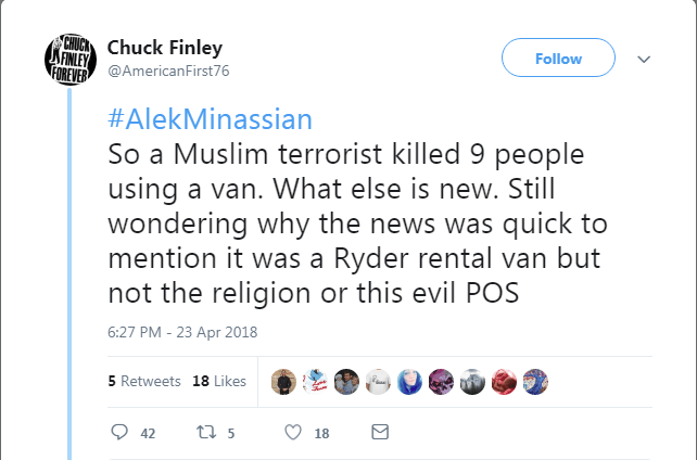 "Tweet reading: ""#AlekMinassian So a Muslim terrorist killed 9 people using a van. What else is new. Still wondering why the news was quick to mention it was a Ryder rental van but not the religion or this evil POS"""