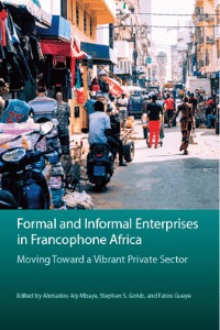 Book cover for Formal and Informal Enterprises in Francophone Africa: Moving Toward a Vibrant Private Sector