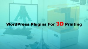 5 Best WordPress Plugins For 3D Printing