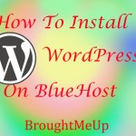 How To Install WordPress Blog On Bluehost Within 5 Minutes