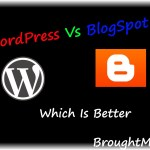 WordPress Or BlogSpot: Which Is Better?