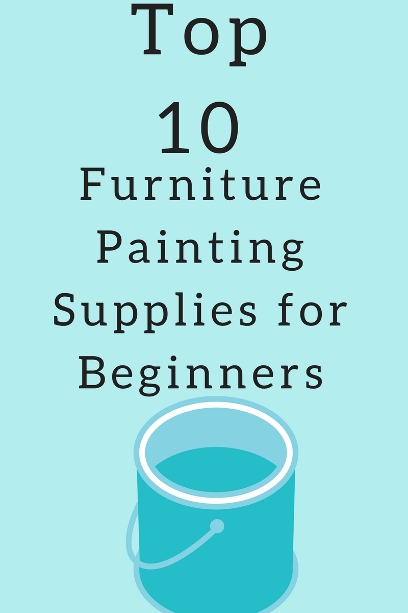 Top 10 List – Furniture Painting Supplies for Beginners