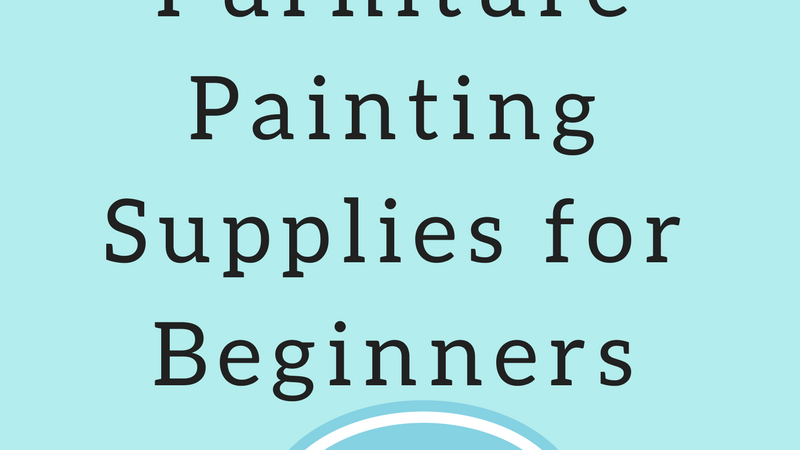 top ten furniture painting supplies
