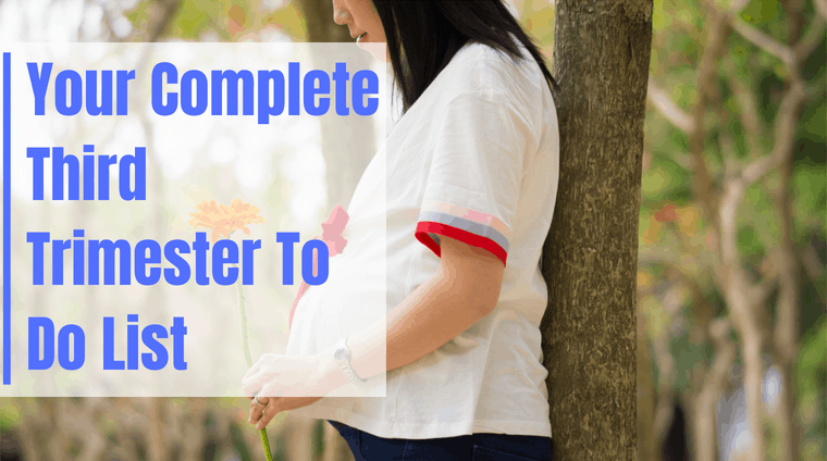 Your Complete Third Trimester To Do List