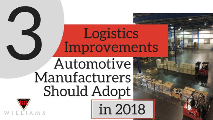 Three Logistics Improvements Automotive Manufacturers Should Adopt In 2018