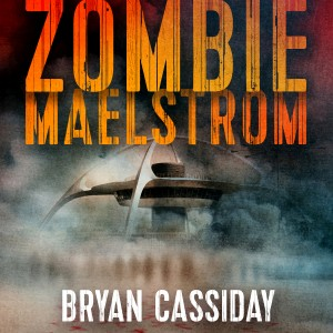 1228 Bryan Cassiday ACX cover ZOMBIE MAELSTROM_2