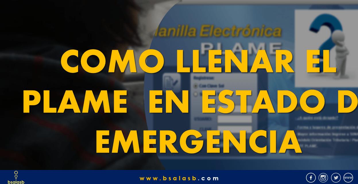 Lo que debes tener en cuenta al declarar el plame en el estado de Emergencia