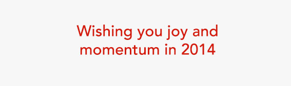 Wishing you joy and momentum in 2014.