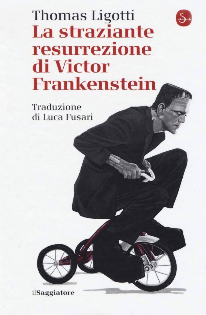 LA STRAZIANTE RESURREZIONE DI VICTOR FRANKENSTEIN un'antologia weird di Thomas Ligotti