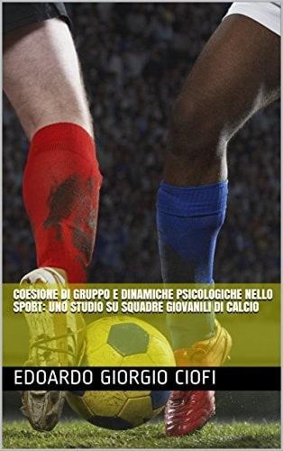 BSKILLED - Psicologia dello sport e della performance Coesione di gruppo e dinamiche psicologiche nello sport: uno studio su squadre giovanili di calcio libro psicologia dello sport coesione sportiva coesione calcio