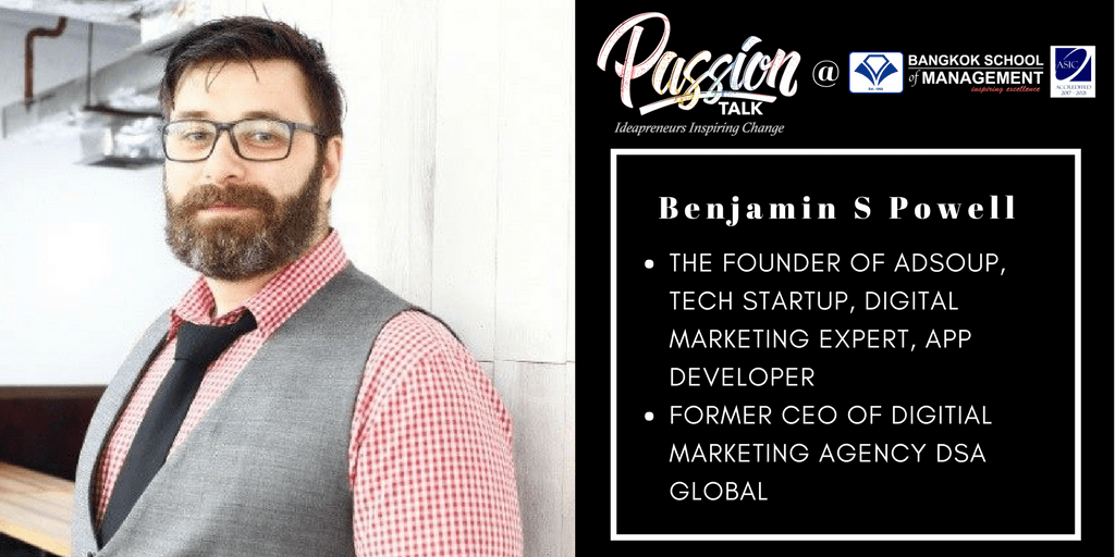 Date: May 15th <br></br> Passion Talk &#8211; Ideapreneurs Inspiring Change Serial Events:  Meet Benjamin S Powell &#8211; The Founder of Adsoup, tech startup, Digital Marketing expert, app developer