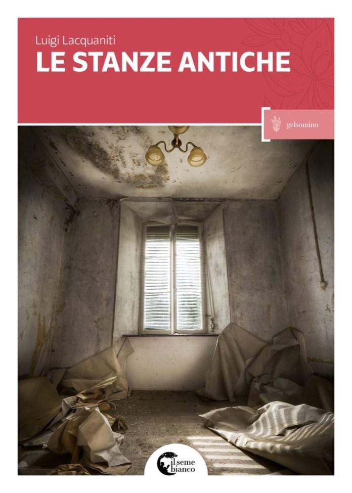 Le stanze antiche, il primo libro di Luigi Lacquaniti