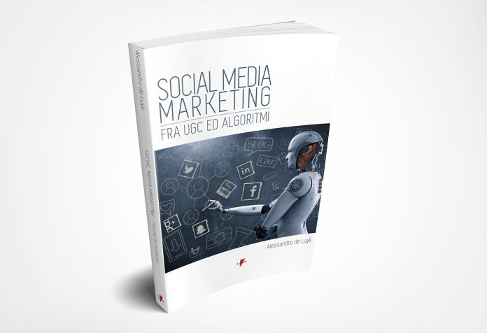 """""""Social media marketing. Fra UGC ed algoritmi"""", il libro"""