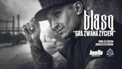 Photo of 06. BLASQ – Gra Zwana Życiem prod. Dj Creon