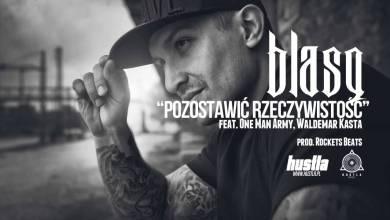 Photo of 09. BLASQ feat. KASTA, OMA – Pozostawić Rzeczywistość prod. Rockets Beats