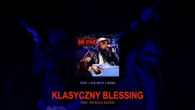 Photo of TEDE & SIR MICH – KLASYCZNY BLESSING feat. Patricia Kazadi / PÓŁ ŻYCIA NA ŻYWO