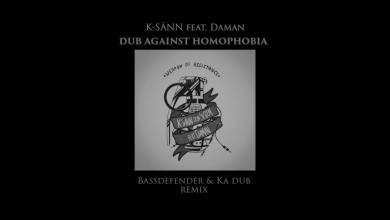 Photo of K Sänn Dub feat Daman – Dub against homophobia (Ka Dub & BassDefender remix )