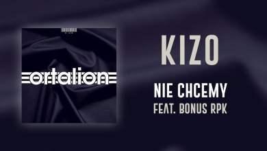 Photo of Kizo ft. Bonus RPK – Nie chcemy