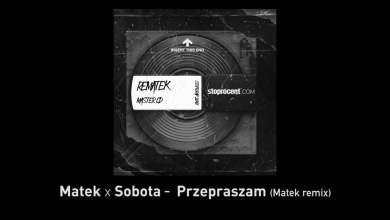 Photo of Matek x Sobota – Przepraszam (Remix)