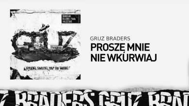 Photo of 8. Gruz Braders [Bonson x Głowa PMM x TKZetor] – Proszę mnie nie wkurwiaj (prod. KPSN)