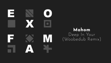 Photo of Mahom – Deep in Your (Woobedub remix)