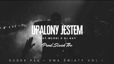 Photo of DUDEK P56 – UPALONY JESTEM  FEAT.WŁODI X DJ.HAY PROD.SIWEK TBR