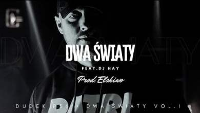 Photo of DUDEK P56- DWA ŚWIATY FEAT. DJ HAY PROD.ELSHIWO