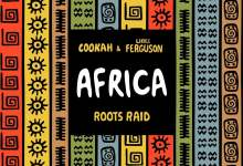 Photo of Roots Raid – Africa ft. Cookah & Likkle Ferguson [Official Video]