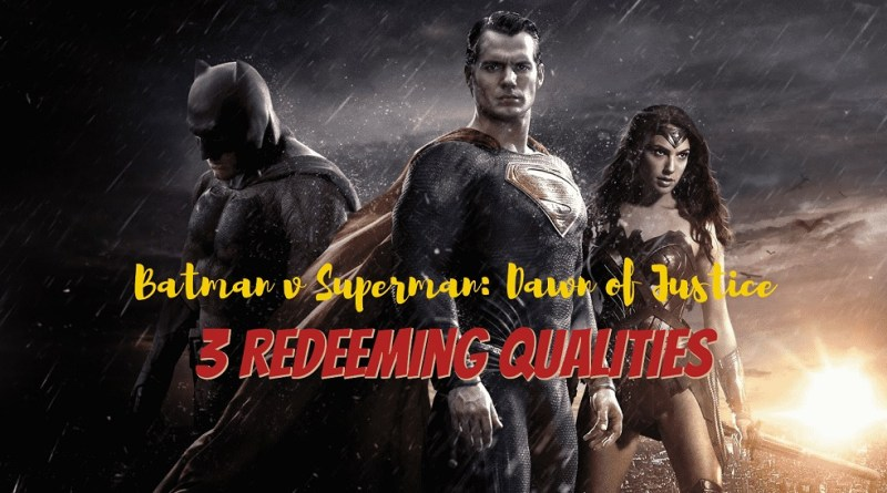 3 Redeeming Qualities from Batman v Superman Dawn of Justice - BTG Lifestyle