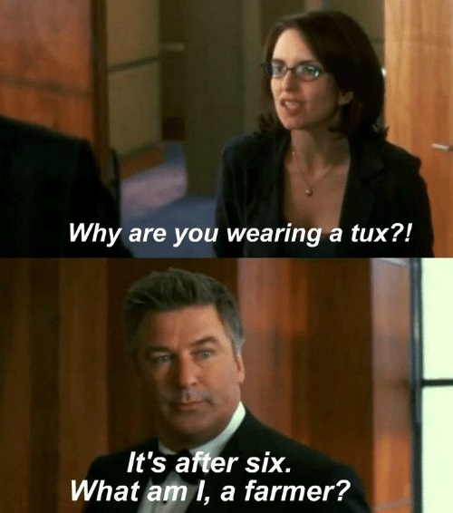 5. Why are you wearing a tux - 30 Rock - BTG Lifestyle
