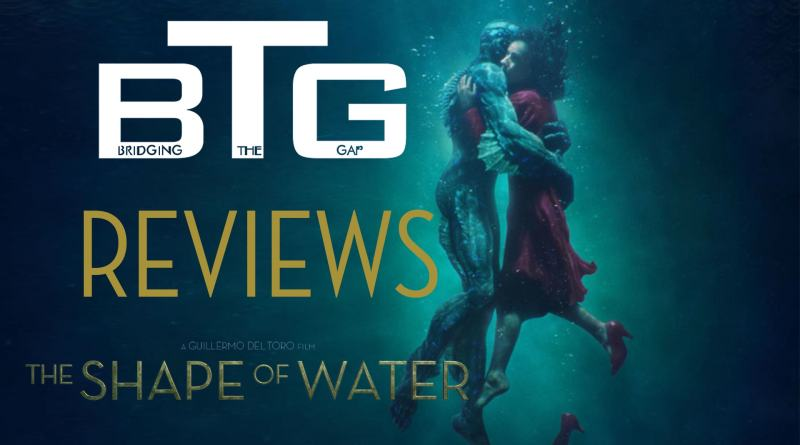 The Shape of Water Spoiler-free Review - BTG Lifestyle Movie Blog